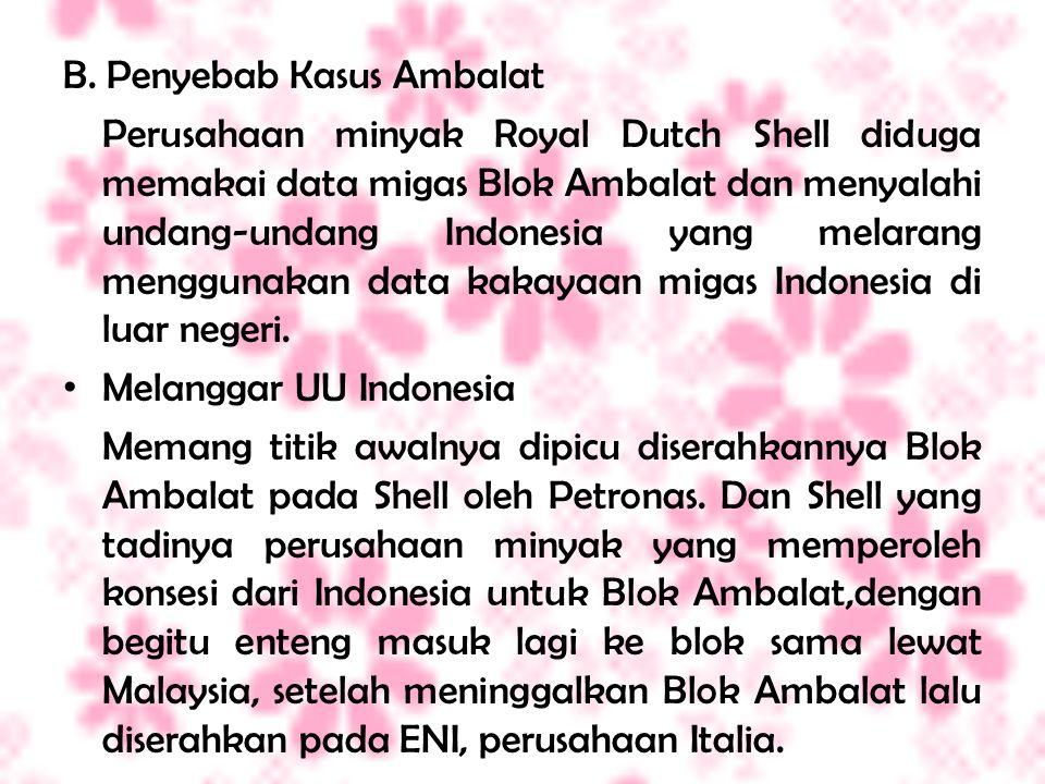 B. Penyebab Kasus Ambalat Perusahaan minyak Royal Dutch Shell diduga memakai data migas Blok Ambalat dan menyalahi undang-undang Indonesia yang melara
