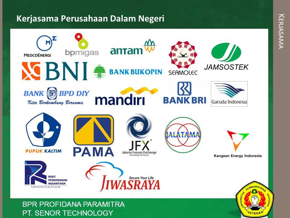 K ERJASAMA Kerjasama Perusahaan Dalam Negeri BPR PROFIDANA PARAMITRA PT. SENOR TECHNOLOGY