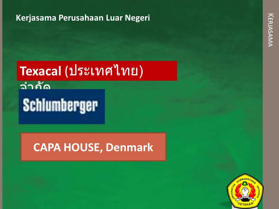 K ERJASAMA Texacal ( ประเทศไทย ) จำกัด Kerjasama Perusahaan Luar Negeri CAPA HOUSE, Denmark