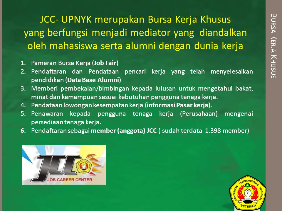 B URSA K ERJA K HUSUS JCC- UPNYK merupakan Bursa Kerja Khusus yang berfungsi menjadi mediator yang diandalkan oleh mahasiswa serta alumni dengan dunia