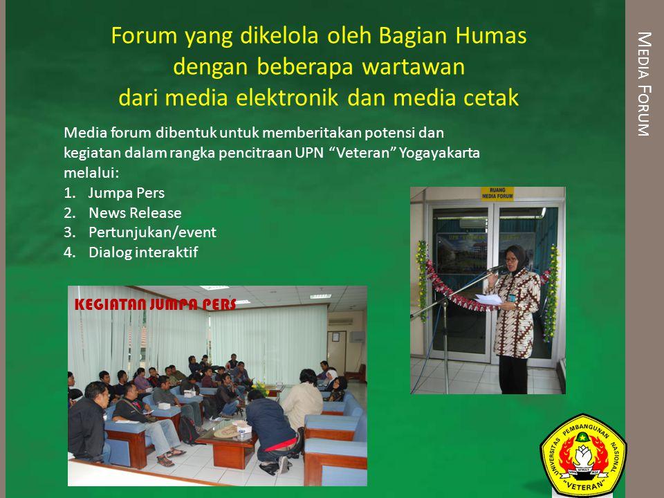 M EDIA F ORUM Forum yang dikelola oleh Bagian Humas dengan beberapa wartawan dari media elektronik dan media cetak Media forum dibentuk untuk memberit