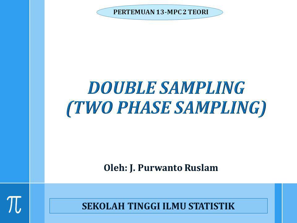 Oleh: J. Purwanto Ruslam SEKOLAH TINGGI ILMU STATISTIK PERTEMUAN 13-MPC 2 TEORI
