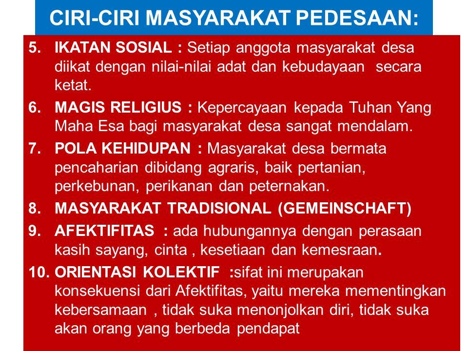CIRI-CIRI MASYARAKAT PEDESAAN: 5.IKATAN SOSIAL : Setiap anggota masyarakat desa diikat dengan nilai-nilai adat dan kebudayaan secara ketat. 6.MAGIS RE