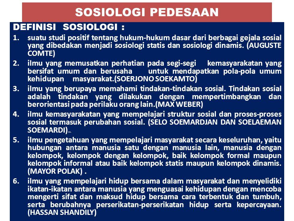 SOSIOLOGI PEDESAAN DEFINISI SOSIOLOGI : 1.suatu studi positif tentang hukum-hukum dasar dari berbagai gejala sosial yang dibedakan menjadi sosiologi s