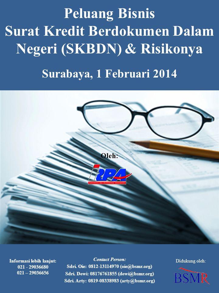 Peluang Bisnis Surat Kredit Berdokumen Dalam Negeri (SKBDN) & Risikonya Surabaya, 1 Februari 2014 Oleh: Contact Person: Sdri. Oie: 0812-13114970 (oie@