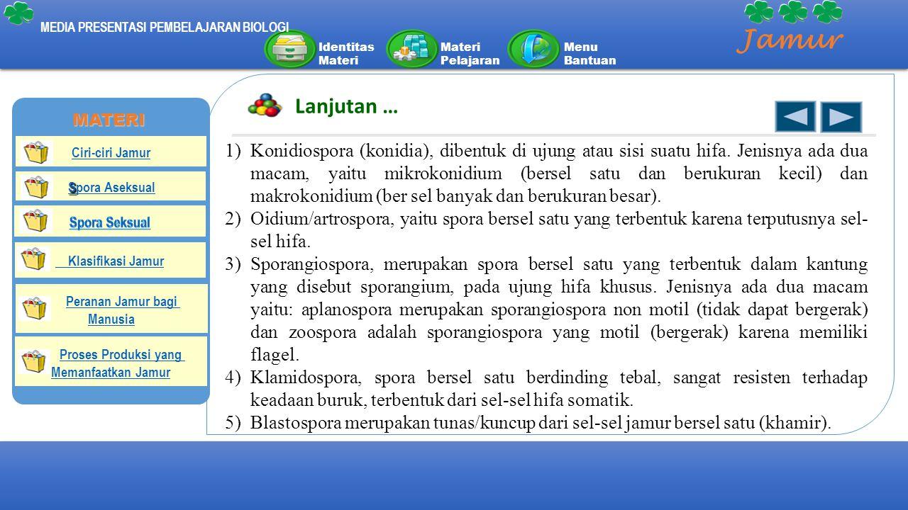 Identitas Materi Materi Pelajaran Menu Bantuan MEDIA PRESENTASI PEMBELAJARAN BIOLOGI Jamur Lanjutan … 1)Konidiospora (konidia), dibentuk di ujung atau