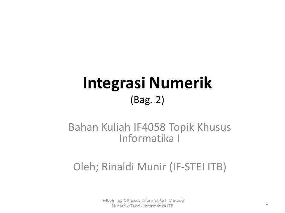 Singularitas Kita akan kesulitan melakukan menghitung integrasi numerik apabila fungsi tidak terdefenisi di x = t, dalam hal ini a < t < b.