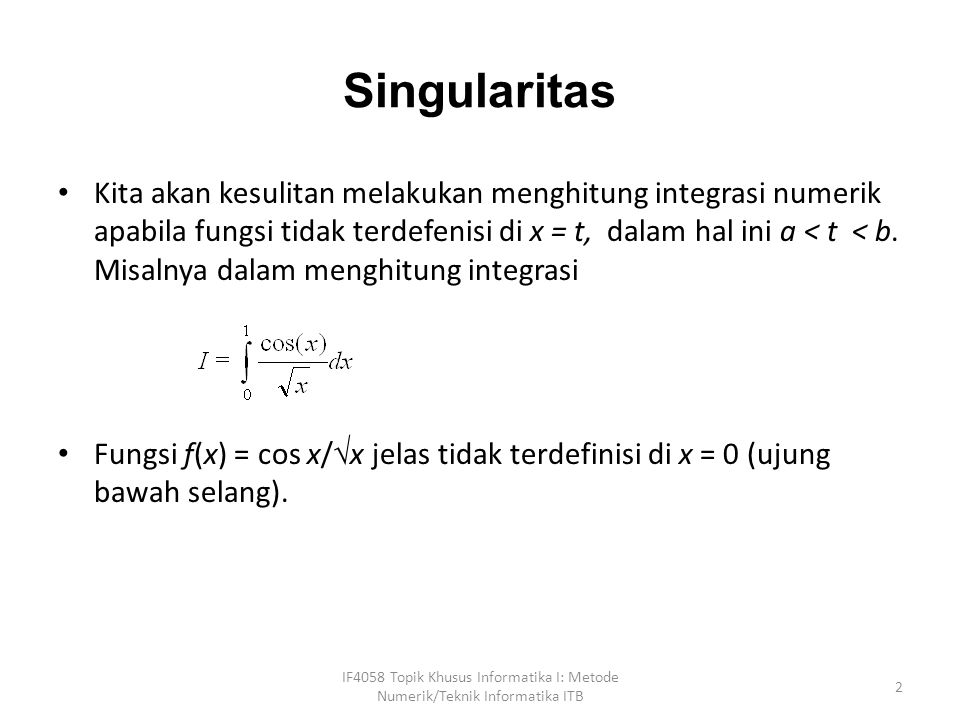 Begitu juga pada perhitungan integrasi menggunakan h = 0.1, titik diskrit di x =1 tidak dapat dihitung sebab fungsi f(x) = 1/(x-1) tidak terdefinisi di x = 1.