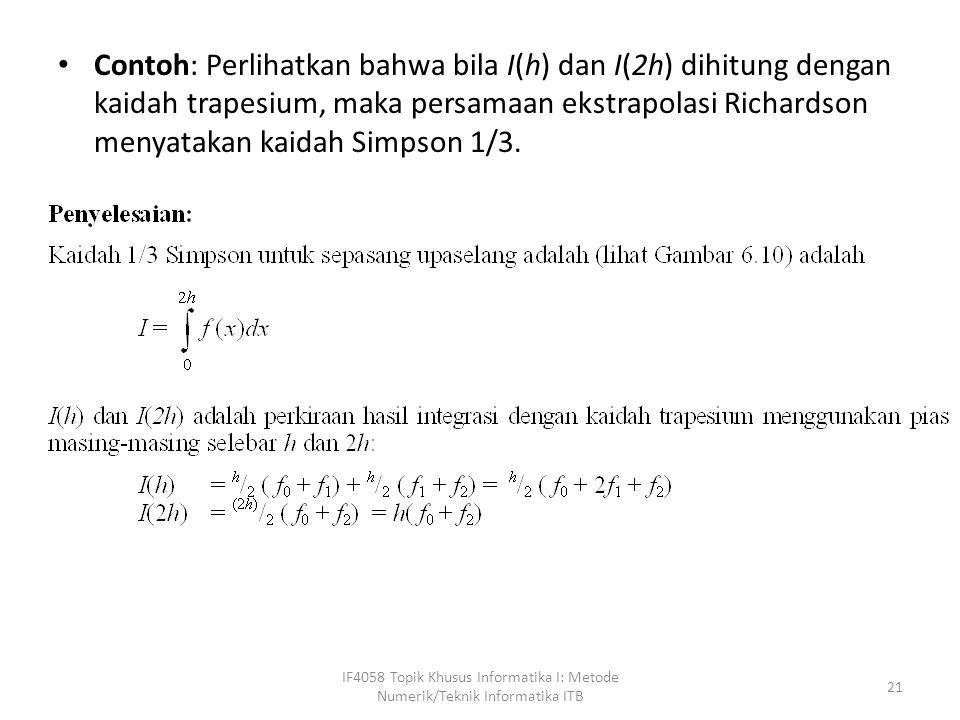 Contoh: Perlihatkan bahwa bila I(h) dan I(2h) dihitung dengan kaidah trapesium, maka persamaan ekstrapolasi Richardson menyatakan kaidah Simpson 1/3.
