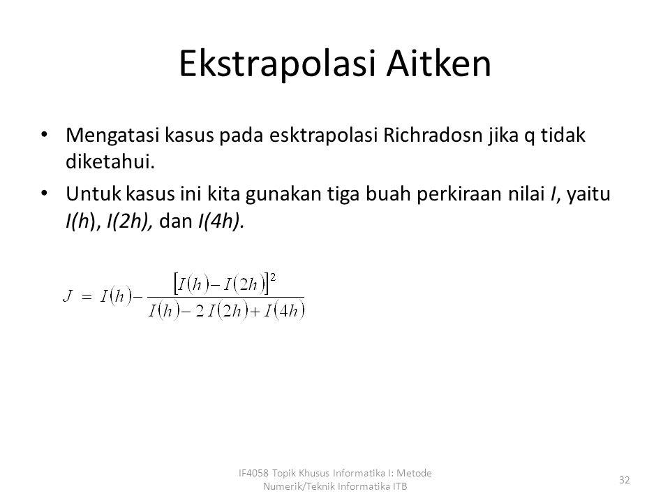 Ekstrapolasi Aitken Mengatasi kasus pada esktrapolasi Richradosn jika q tidak diketahui.