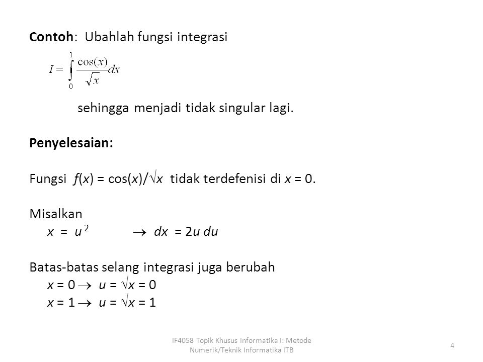 Contoh: Ubahlah fungsi integrasi sehingga menjadi tidak singular lagi.