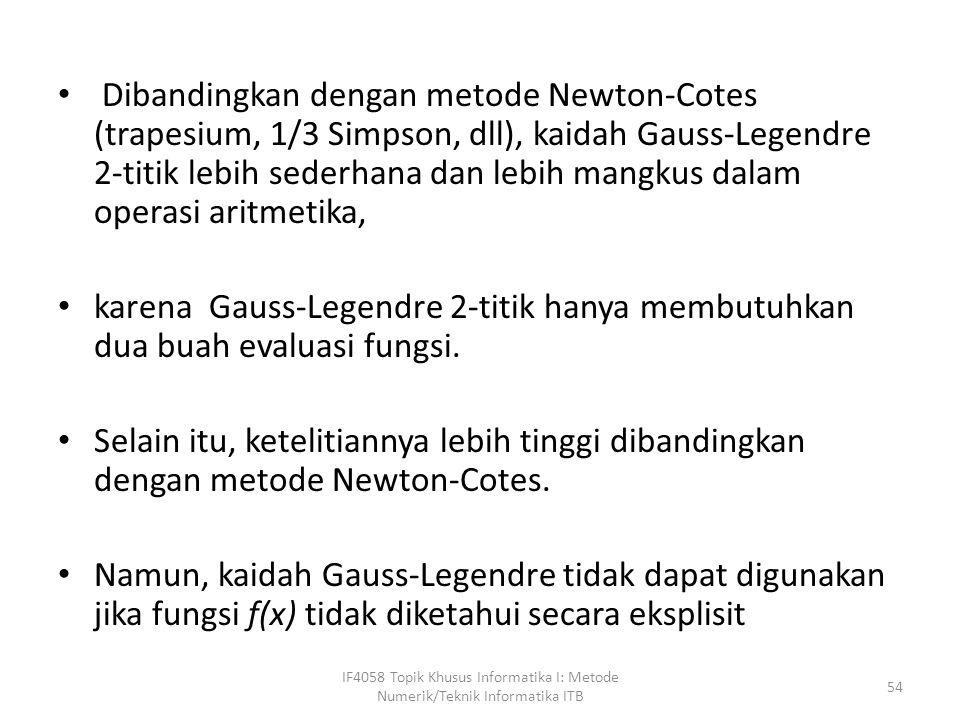 Dibandingkan dengan metode Newton-Cotes (trapesium, 1/3 Simpson, dll), kaidah Gauss-Legendre 2-titik lebih sederhana dan lebih mangkus dalam operasi aritmetika, karena Gauss-Legendre 2-titik hanya membutuhkan dua buah evaluasi fungsi.