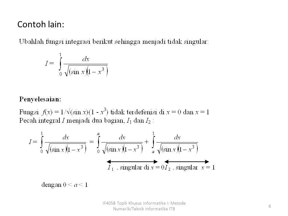 Sekarang, kita sudah mempunyai empat buah persamaan simultan c 1 + c 2 = 2 c 1 x 1 + c 2 x 2 = 0 c 1 x 1 2 + c 2 x 2 2 = 2/3 c 1 x 3 + c 2 x 3 = 0 yang bila dipecahkan menghasilkan: c 1 = c 2 = 1 x 1 = 1/  3 = 0.577350269 x 2 = -1/(3 = -0.577350269 IF4058 Topik Khusus Informatika I: Metode Numerik/Teknik Informatika ITB 47