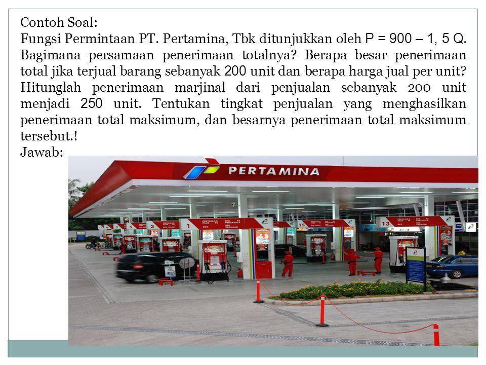 Contoh Soal: Fungsi Permintaan PT. Pertamina, Tbk ditunjukkan oleh P = 900 – 1, 5 Q. Bagimana persamaan penerimaan totalnya? Berapa besar penerimaan t