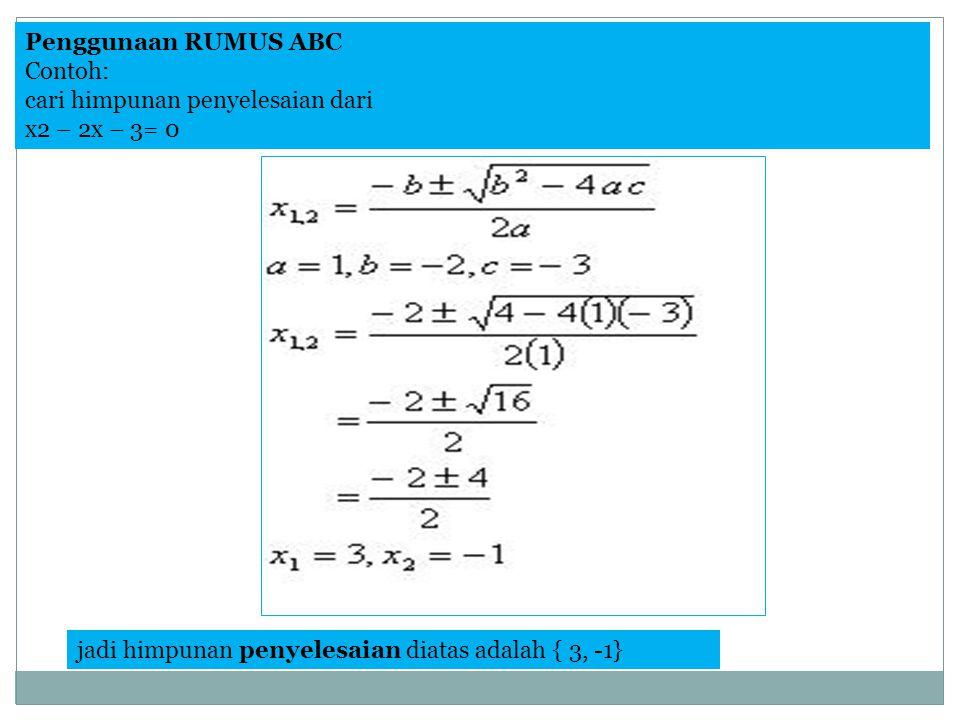Penggunaan RUMUS ABC Contoh: cari himpunan penyelesaian dari x2 – 2x – 3= 0 jadi himpunan penyelesaian diatas adalah { 3, -1}