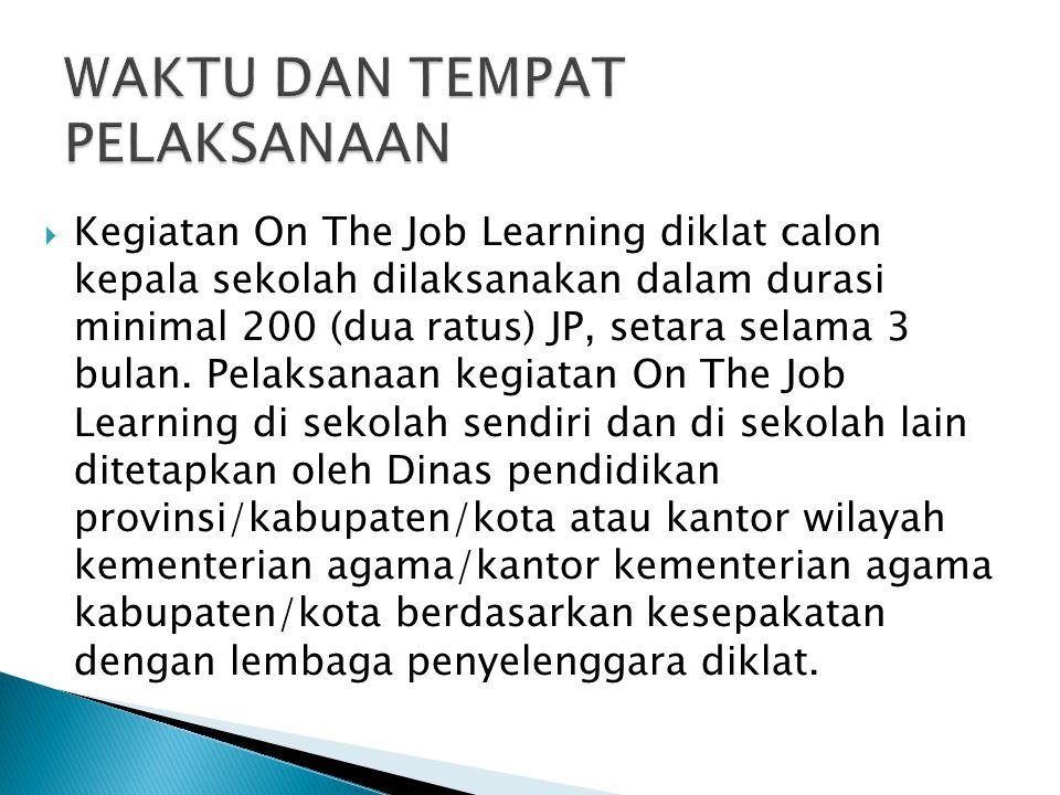  Kegiatan On The Job Learning diklat calon kepala sekolah dilaksanakan dalam durasi minimal 200 (dua ratus) JP, setara selama 3 bulan. Pelaksanaan ke