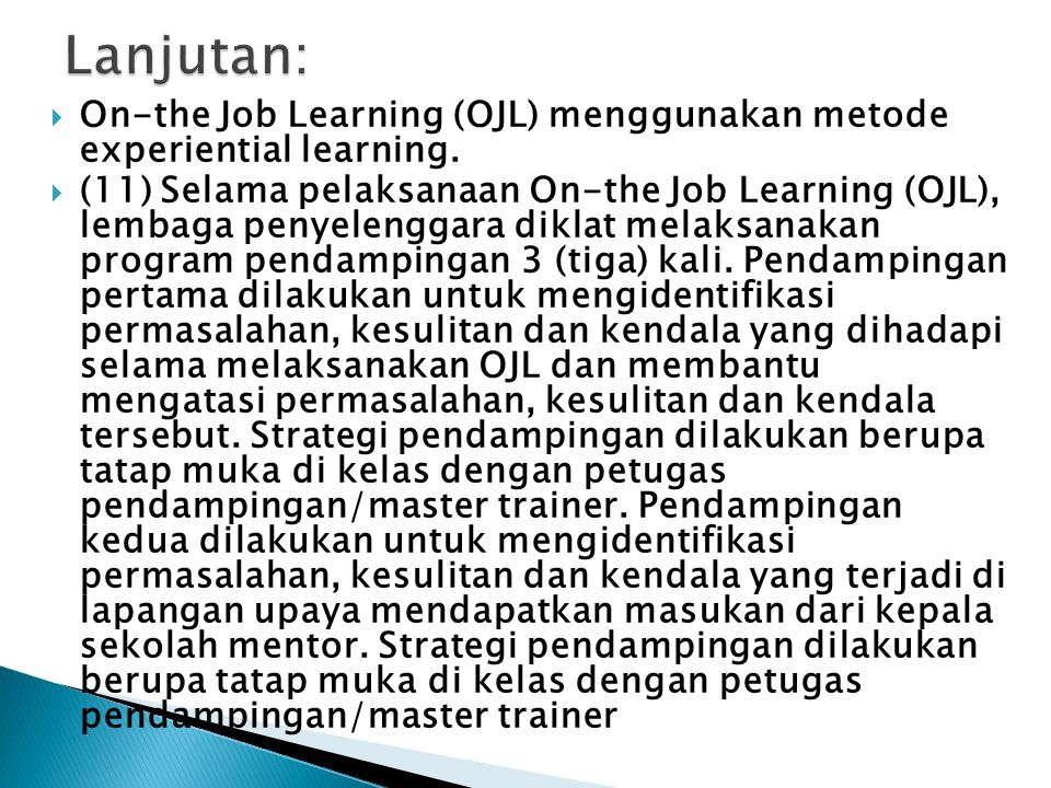  On-the Job Learning (OJL) menggunakan metode experiential learning.  (11) Selama pelaksanaan On-the Job Learning (OJL), lembaga penyelenggara dikla