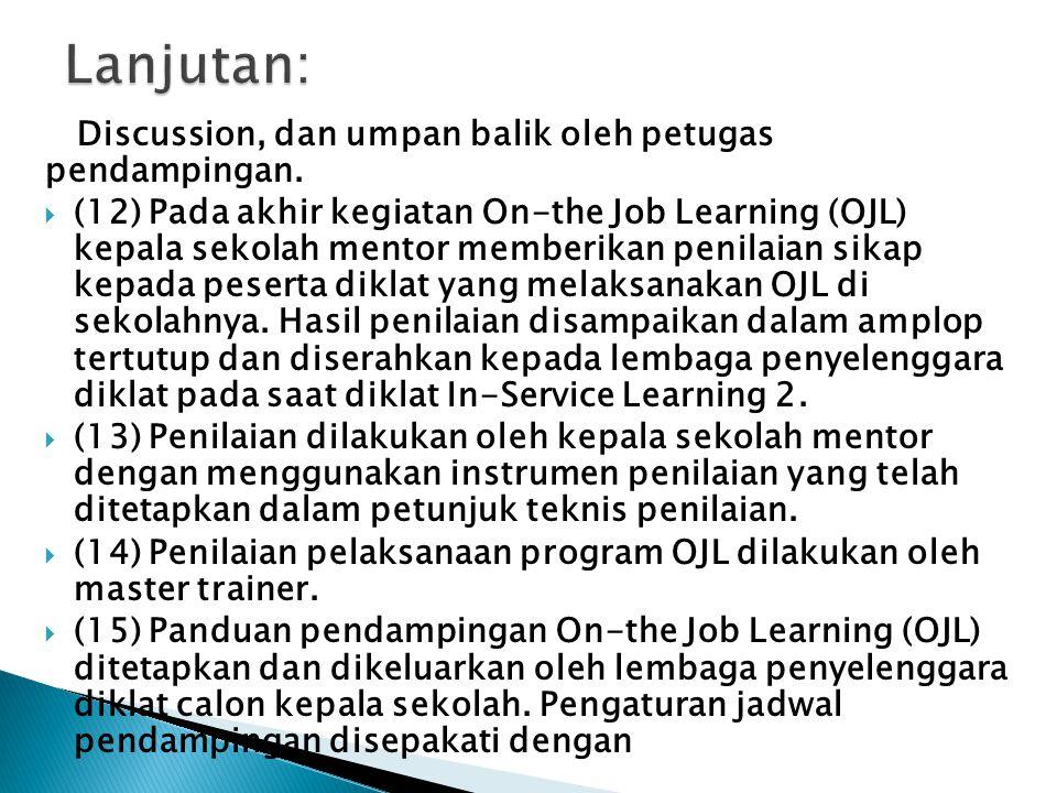Discussion, dan umpan balik oleh petugas pendampingan.  (12) Pada akhir kegiatan On-the Job Learning (OJL) kepala sekolah mentor memberikan penilaian