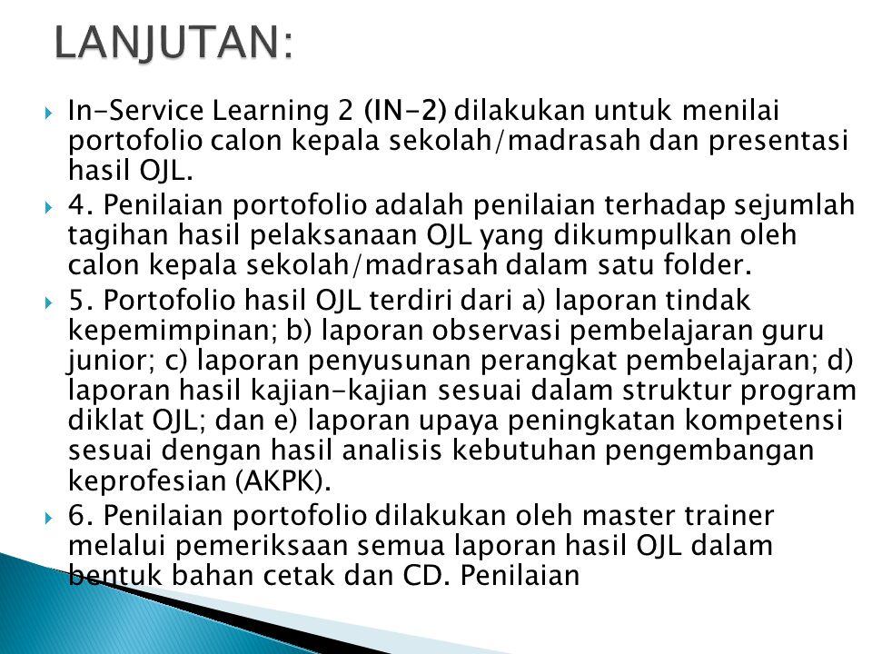  In-Service Learning 2 (IN-2) dilakukan untuk menilai portofolio calon kepala sekolah/madrasah dan presentasi hasil OJL.  4. Penilaian portofolio ad