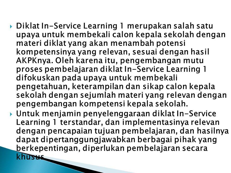  Diklat In-Service Learning 1 merupakan salah satu upaya untuk membekali calon kepala sekolah dengan materi diklat yang akan menambah potensi kompete
