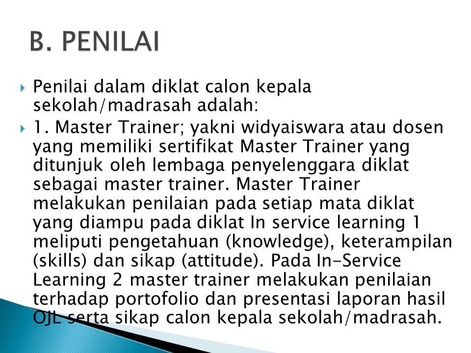  Penilai dalam diklat calon kepala sekolah/madrasah adalah:  1. Master Trainer; yakni widyaiswara atau dosen yang memiliki sertifikat Master Trainer