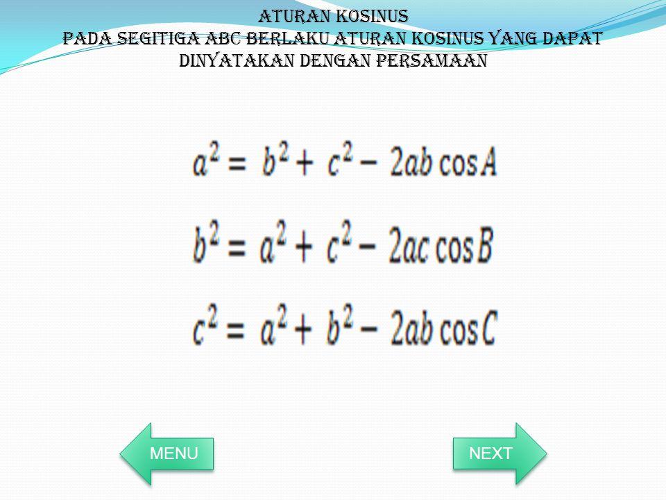 Aturan kosinus Pada segitiga ABC berlaku aturan kosinus yang dapat dinyatakan dengan persamaan MENU NEXT