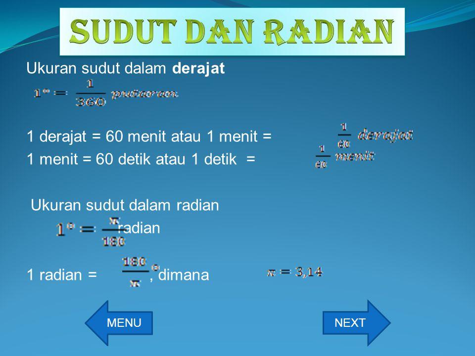 Ukuran sudut dalam derajat 1 derajat = 60 menit atau 1 menit = 1 menit = 60 detik atau 1 detik = Ukuran sudut dalam radian radian 1 radian =, dimana M