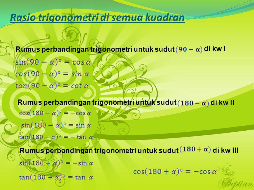 Rasio trigonometri di semua kuadran Rumus perbandingan trigonometri untuk sudut di kw I Rumus perbandingan trigonometri untuk sudut di kw II Rumus per