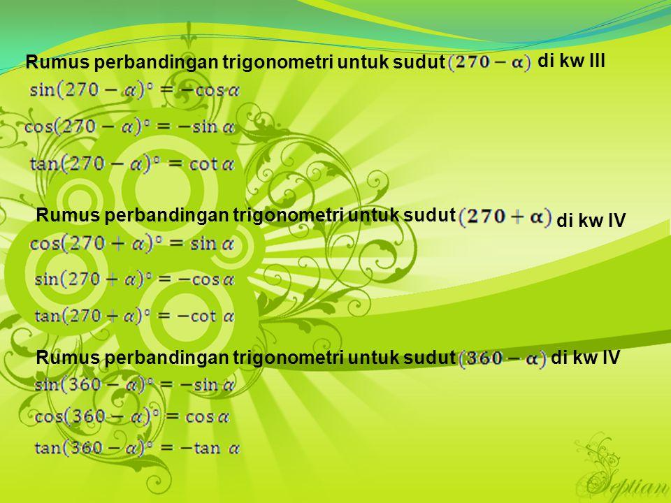 Rumus perbandingan trigonometri untuk sudut di kw III Rumus perbandingan trigonometri untuk sudut di kw IV Rumus perbandingan trigonometri untuk sudut