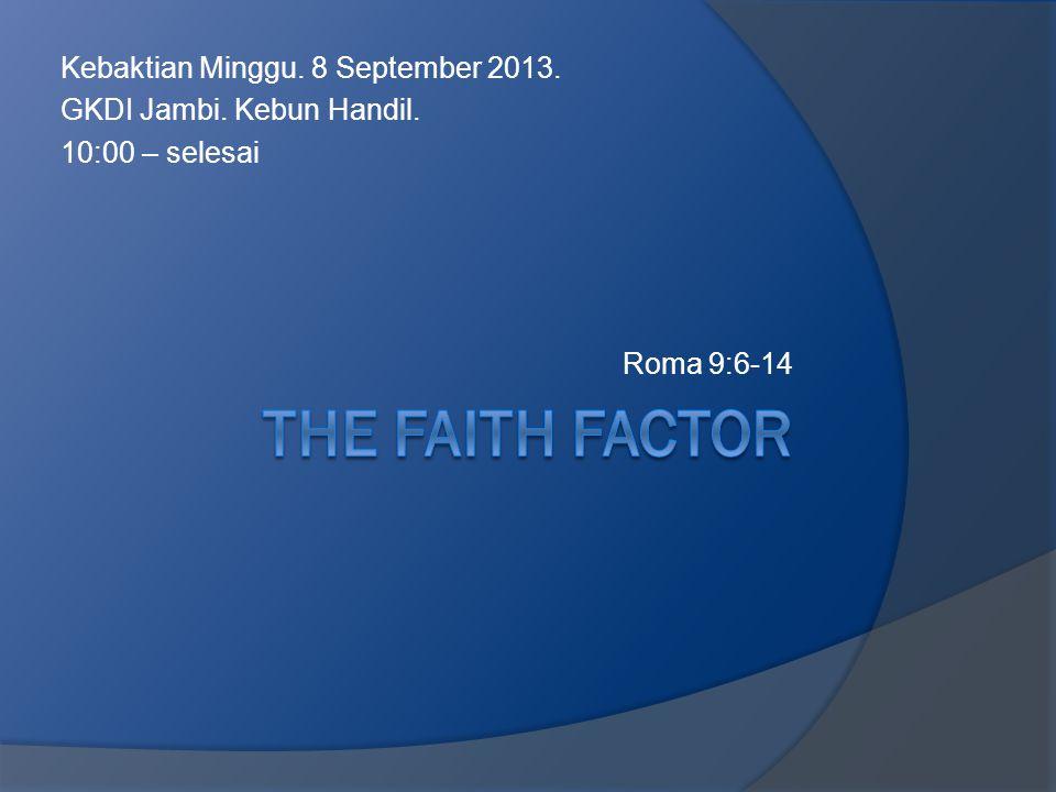 Kebaktian Minggu. 8 September 2013. GKDI Jambi. Kebun Handil. 10:00 – selesai Roma 9:6-14