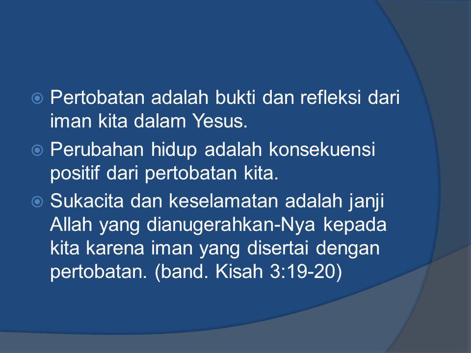  …sadarlah dan bertobatlah, supaya dosamu dihapuskan, agar Tuhan mendatangkan waktu kelegaan, dan mengutus Yesus, yang dari semula diuntukkan bagimu sebagai Kristus. – Kisah 3:19-20 www.beritakanfirman.com