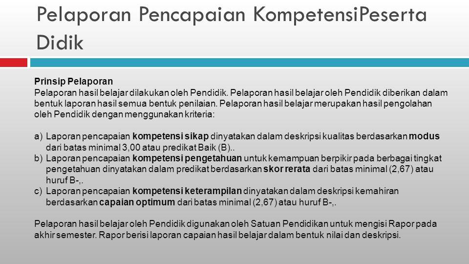 Pelaporan Pencapaian KompetensiPeserta Didik Prinsip Pelaporan Pelaporan hasil belajar dilakukan oleh Pendidik.