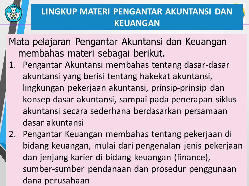 30 LINGKUP MATERI PENGANTAR AKUNTANSI DAN KEUANGAN Mata pelajaran Pengantar Akuntansi dan Keuangan membahas materi sebagai berikut. 1.Pengantar Akunta