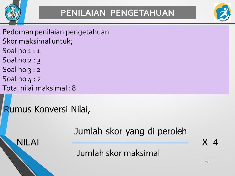 63 PENILAIAN PENGETAHUAN Pedoman penilaian pengetahuan Skor maksimal untuk; Soal no 1 : 1 Soal no 2 : 3 Soal no 3 : 2 Soal no 4 : 2 Total nilai maksim