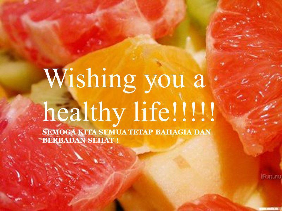 Wishing you a healthy life!!!!! SEMOGA KITA SEMUA TETAP BAHAGIA DAN BERBADAN SEHAT !