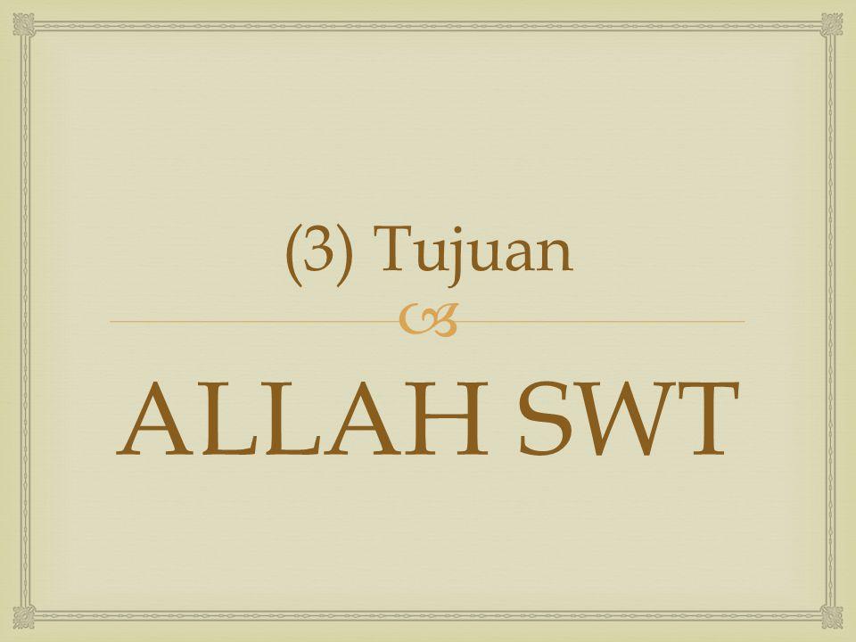  (3) Tujuan ALLAH SWT