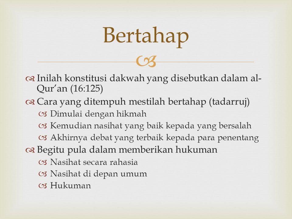   Inilah konstitusi dakwah yang disebutkan dalam al- Qur'an (16:125)  Cara yang ditempuh mestilah bertahap (tadarruj)  Dimulai dengan hikmah  Kem