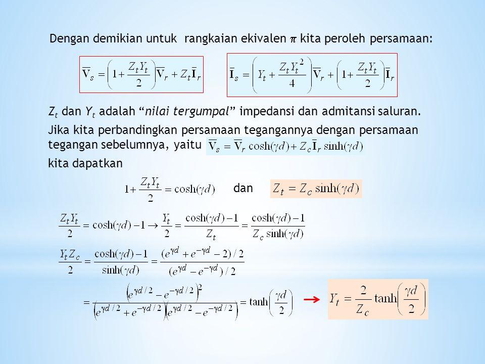 """Dengan demikian untuk rangkaian ekivalen  kita peroleh persamaan: Z t dan Y t adalah """"nilai tergumpal"""" impedansi dan admitansi saluran. Jika kita per"""