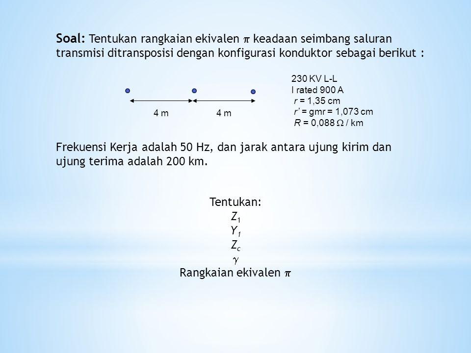 Soal: Tentukan rangkaian ekivalen  keadaan seimbang saluran transmisi ditransposisi dengan konfigurasi konduktor sebagai berikut : 4 m 230 KV L-L I r