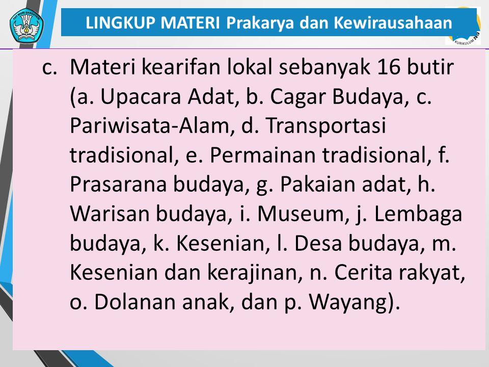 29 LINGKUP MATERI Prakarya dan Kewirausahaan c.Materi kearifan lokal sebanyak 16 butir (a. Upacara Adat, b. Cagar Budaya, c. Pariwisata-Alam, d. Trans