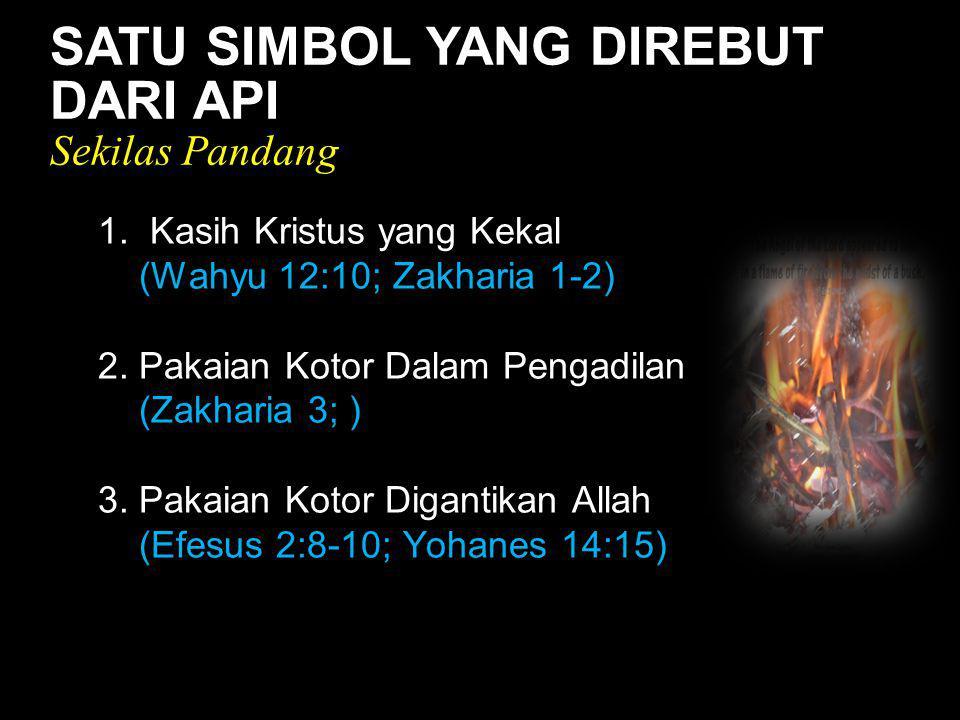 Black SATU SIMBOL YANG DIREBUT DARI API Sekilas Pandang 1. Kasih Kristus yang Kekal (Wahyu 12:10; Zakharia 1-2) 2. Pakaian Kotor Dalam Pengadilan (Zak