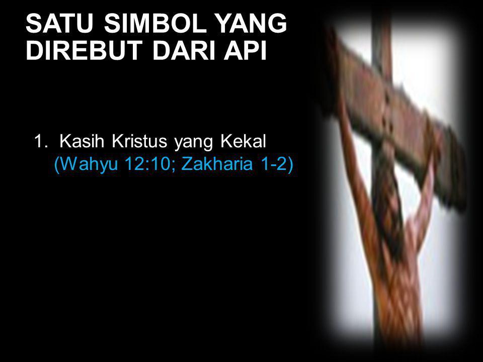 Black SATU SIMBOL YANG DIREBUT DARI API 1. Kasih Kristus yang Kekal (Wahyu 12:10; Zakharia 1-2)
