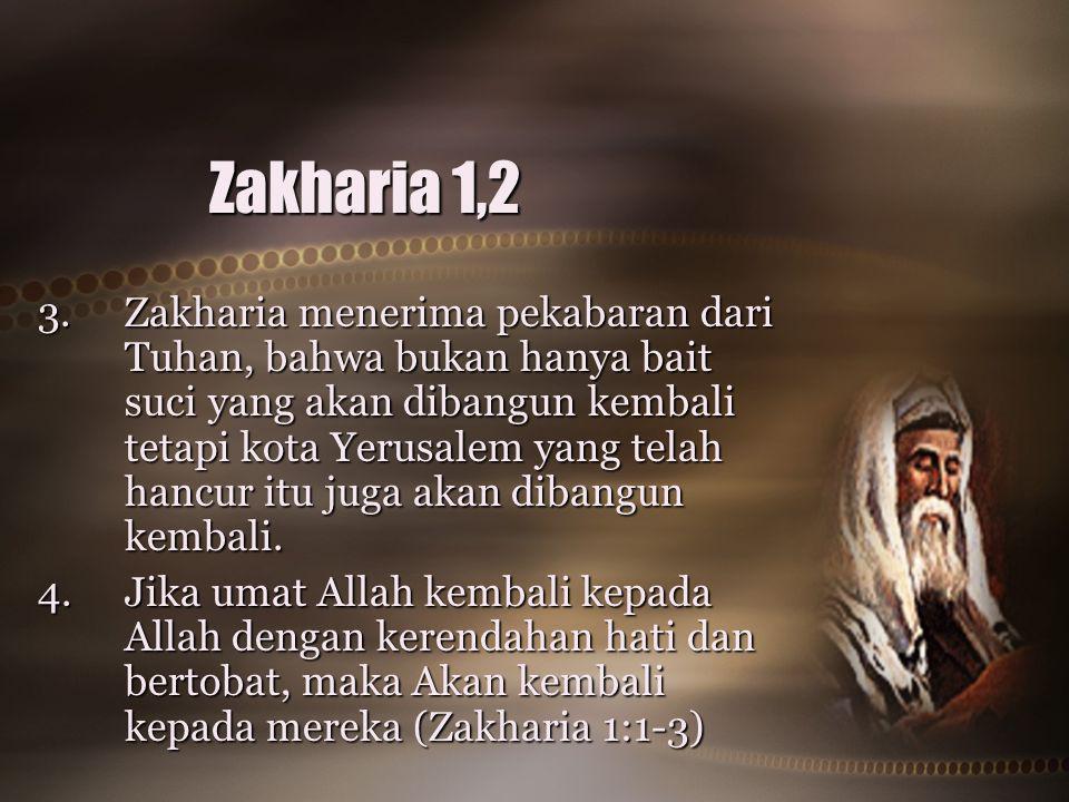 Zakharia 1,2 3.Zakharia menerima pekabaran dari Tuhan, bahwa bukan hanya bait suci yang akan dibangun kembali tetapi kota Yerusalem yang telah hancur