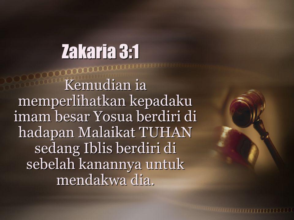 Zakaria 3:1 Kemudian ia memperlihatkan kepadaku imam besar Yosua berdiri di hadapan Malaikat TUHAN sedang Iblis berdiri di sebelah kanannya untuk mend