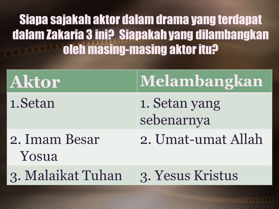 Siapa sajakah aktor dalam drama yang terdapat dalam Zakaria 3 ini? Siapakah yang dilambangkan oleh masing-masing aktor itu? Aktor Melambangkan 1.Setan