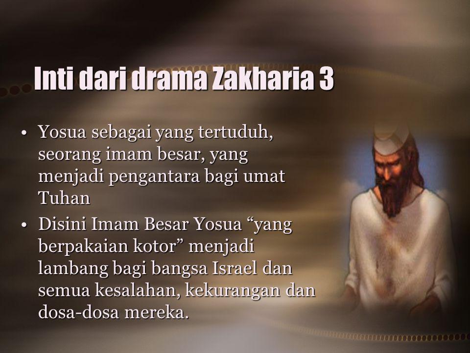 Inti dari drama Zakharia 3 Yosua sebagai yang tertuduh, seorang imam besar, yang menjadi pengantara bagi umat TuhanYosua sebagai yang tertuduh, seoran