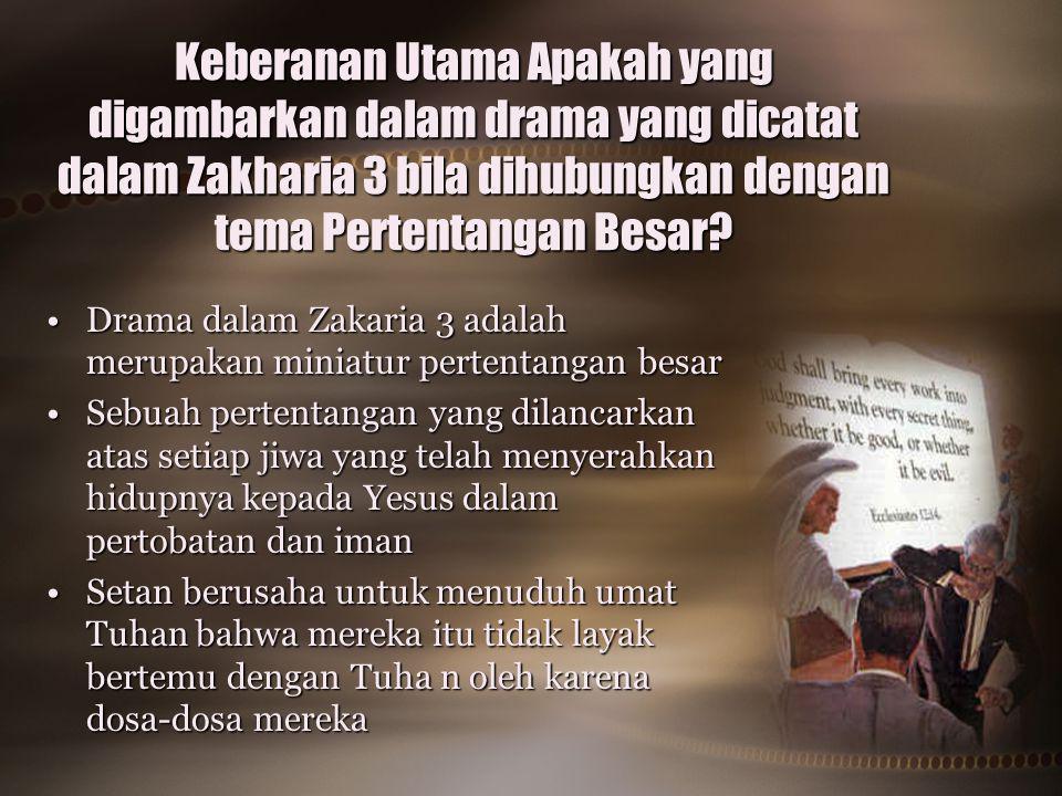 Keberanan Utama Apakah yang digambarkan dalam drama yang dicatat dalam Zakharia 3 bila dihubungkan dengan tema Pertentangan Besar? Drama dalam Zakaria