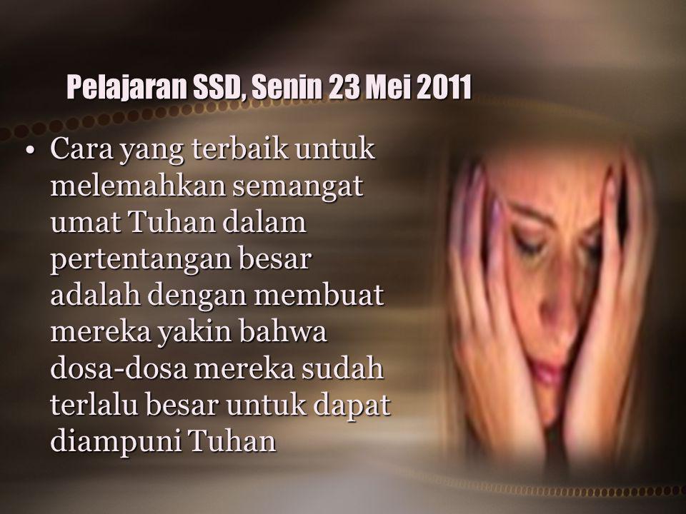 Pelajaran SSD, Senin 23 Mei 2011 Cara yang terbaik untuk melemahkan semangat umat Tuhan dalam pertentangan besar adalah dengan membuat mereka yakin ba