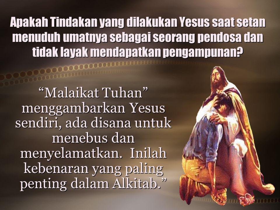 "Apakah Tindakan yang dilakukan Yesus saat setan menuduh umatnya sebagai seorang pendosa dan tidak layak mendapatkan pengampunan? ""Malaikat Tuhan"" meng"