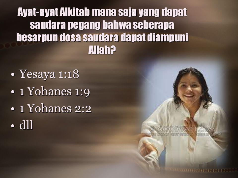 Ayat-ayat Alkitab mana saja yang dapat saudara pegang bahwa seberapa besarpun dosa saudara dapat diampuni Allah? Yesaya 1:18Yesaya 1:18 1 Yohanes 1:91